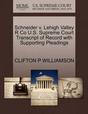 Schneider V. Lehigh Valley R Co U.S. Supreme Court Transcript of Record with Supporting Pleadings