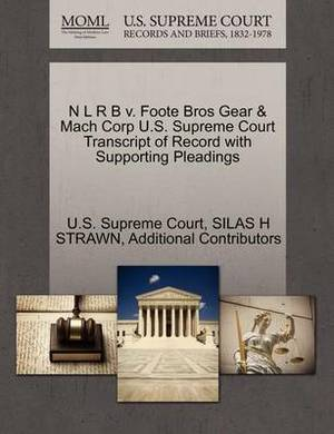N L R B V. Foote Bros Gear & Mach Corp U.S. Supreme Court Transcript of Record with Supporting Pleadings
