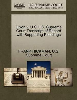 Dixon V. U S U.S. Supreme Court Transcript of Record with Supporting Pleadings