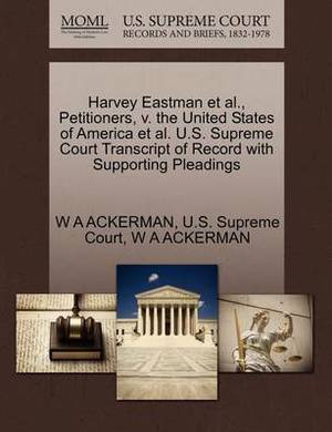 Harvey Eastman et al., Petitioners, V. the United States of America et al. U.S. Supreme Court Transcript of Record with Supporting Pleadings