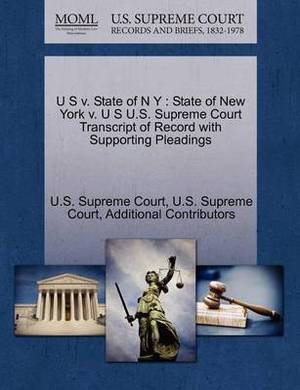 U S V. State of N y: State of New York V. U S U.S. Supreme Court Transcript of Record with Supporting Pleadings
