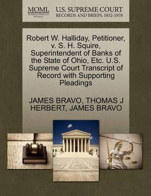 Robert W. Halliday, Petitioner, V. S. H. Squire, Superintendent of Banks of the State of Ohio, Etc. U.S. Supreme Court Transcript of Record with Supporting Pleadings