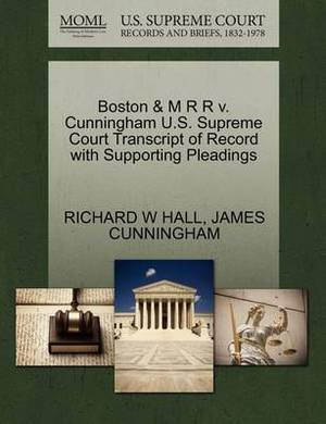 Boston & M R R V. Cunningham U.S. Supreme Court Transcript of Record with Supporting Pleadings