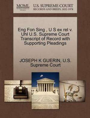 Eng Fon Sing, U S Ex Rel V. Uhl U.S. Supreme Court Transcript of Record with Supporting Pleadings