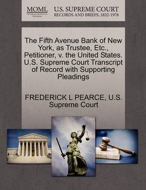 The Fifth Avenue Bank of New York, as Trustee, Etc., Petitioner, V. the United States. U.S. Supreme Court Transcript of Record with Supporting Pleadings