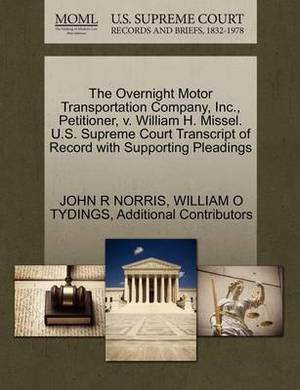 The Overnight Motor Transportation Company, Inc., Petitioner, V. William H. Missel. U.S. Supreme Court Transcript of Record with Supporting Pleadings
