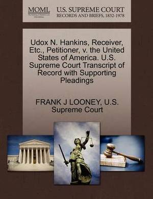 Udox N. Hankins, Receiver, Etc., Petitioner, V. the United States of America. U.S. Supreme Court Transcript of Record with Supporting Pleadings