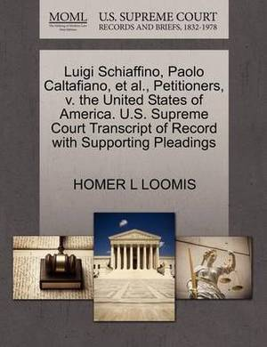Luigi Schiaffino, Paolo Caltafiano, Et Al., Petitioners, V. the United States of America. U.S. Supreme Court Transcript of Record with Supporting Pleadings