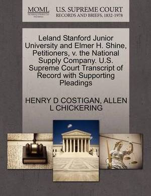 Leland Stanford Junior University and Elmer H. Shine, Petitioners, V. the National Supply Company. U.S. Supreme Court Transcript of Record with Supporting Pleadings