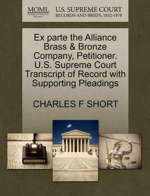 Ex Parte the Alliance Brass & Bronze Company, Petitioner. U.S. Supreme Court Transcript of Record with Supporting Pleadings