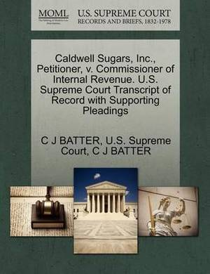 Caldwell Sugars, Inc., Petitioner, V. Commissioner of Internal Revenue. U.S. Supreme Court Transcript of Record with Supporting Pleadings