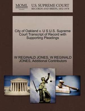 City of Oakland V. U S U.S. Supreme Court Transcript of Record with Supporting Pleadings