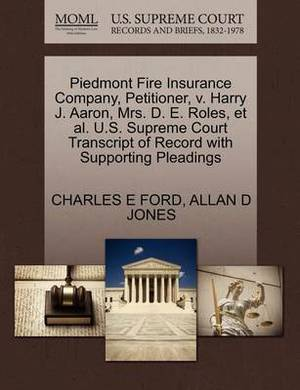 Piedmont Fire Insurance Company, Petitioner, V. Harry J. Aaron, Mrs. D. E. Roles, et al. U.S. Supreme Court Transcript of Record with Supporting Pleadings