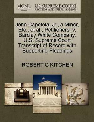 John Capetola, JR., a Minor, Etc., et al., Petitioners, V. Barclay White Company. U.S. Supreme Court Transcript of Record with Supporting Pleadings