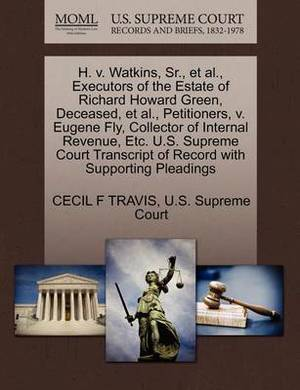 H. V. Watkins, Sr., et al., Executors of the Estate of Richard Howard Green, Deceased, et al., Petitioners, V. Eugene Fly, Collector of Internal Revenue, Etc. U.S. Supreme Court Transcript of Record with Supporting Pleadings