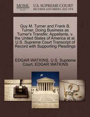 Guy M. Turner and Frank B. Turner, Doing Business as Turner's Transfer, Appellants, V. the United States of America et al. U.S. Supreme Court Transcript of Record with Supporting Pleadings