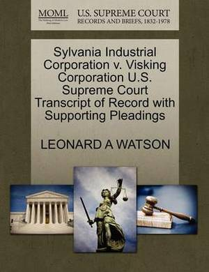 Sylvania Industrial Corporation V. Visking Corporation U.S. Supreme Court Transcript of Record with Supporting Pleadings