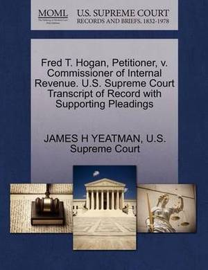 Fred T. Hogan, Petitioner, V. Commissioner of Internal Revenue. U.S. Supreme Court Transcript of Record with Supporting Pleadings