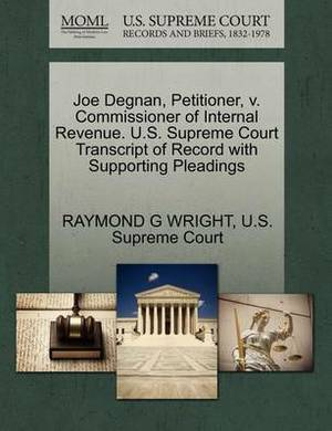 Joe Degnan, Petitioner, V. Commissioner of Internal Revenue. U.S. Supreme Court Transcript of Record with Supporting Pleadings