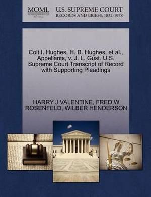 Colt I. Hughes, H. B. Hughes, et al., Appellants, V. J. L. Gust. U.S. Supreme Court Transcript of Record with Supporting Pleadings