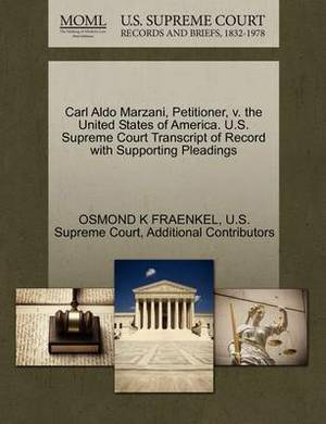 Carl Aldo Marzani, Petitioner, V. the United States of America. U.S. Supreme Court Transcript of Record with Supporting Pleadings