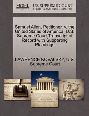 Samuel Allen, Petitioner, V. the United States of America. U.S. Supreme Court Transcript of Record with Supporting Pleadings