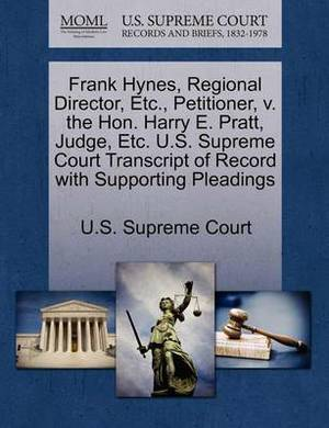 Frank Hynes, Regional Director, Etc., Petitioner, V. the Hon. Harry E. Pratt, Judge, Etc. U.S. Supreme Court Transcript of Record with Supporting Pleadings