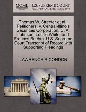 Thomas W. Streeter et al., Petitioners, V. Central-Illinois Securities Corporation, C. A. Johnson, Lucille White, and Frances Boehm. U.S. Supreme Court Transcript of Record with Supporting Pleadings