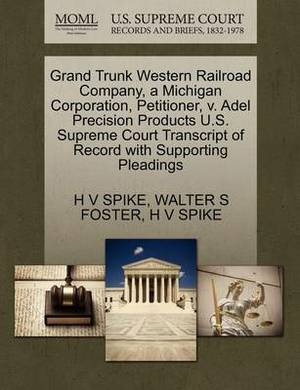Grand Trunk Western Railroad Company, a Michigan Corporation, Petitioner, V. Adel Precision Products U.S. Supreme Court Transcript of Record with Supporting Pleadings