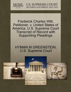 Frederick Charles Witt, Petitioner, V. United States of America. U.S. Supreme Court Transcript of Record with Supporting Pleadings