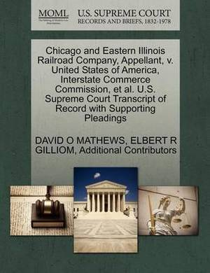 Chicago and Eastern Illinois Railroad Company, Appellant, V. United States of America, Interstate Commerce Commission, et al. U.S. Supreme Court Transcript of Record with Supporting Pleadings