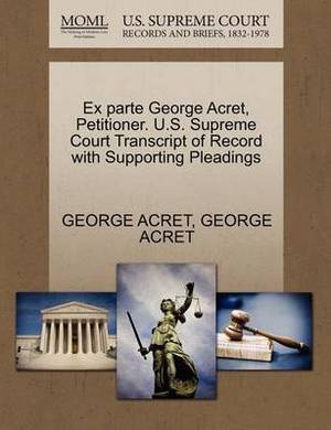 Ex Parte George Acret, Petitioner. U.S. Supreme Court Transcript of Record with Supporting Pleadings