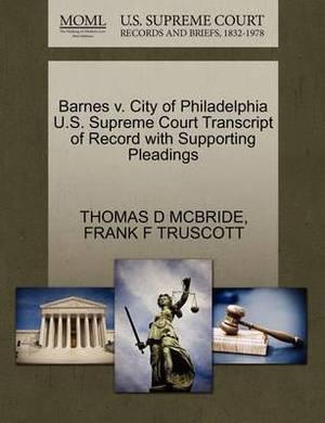 Barnes V. City of Philadelphia U.S. Supreme Court Transcript of Record with Supporting Pleadings