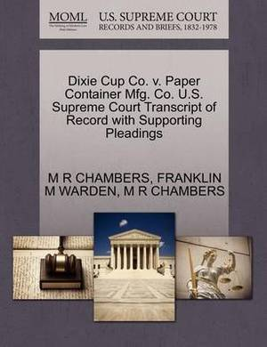 Dixie Cup Co. V. Paper Container Mfg. Co. U.S. Supreme Court Transcript of Record with Supporting Pleadings