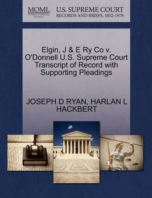 Elgin, J & E Ry Co V. O'Donnell U.S. Supreme Court Transcript of Record with Supporting Pleadings