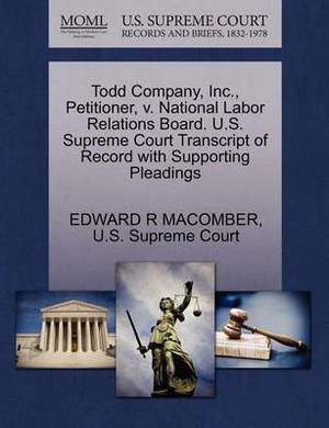 Todd Company, Inc., Petitioner, V. National Labor Relations Board. U.S. Supreme Court Transcript of Record with Supporting Pleadings