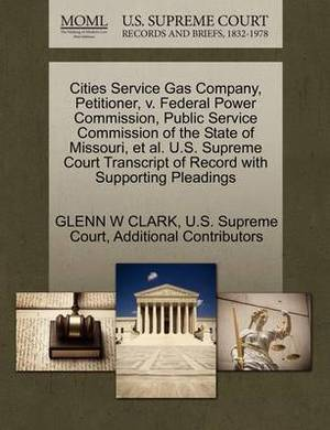 Cities Service Gas Company, Petitioner, V. Federal Power Commission, Public Service Commission of the State of Missouri, et al. U.S. Supreme Court Transcript of Record with Supporting Pleadings