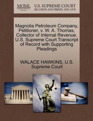 Magnolia Petroleum Company, Petitioner, V. W. A. Thomas, Collector of Internal Revenue. U.S. Supreme Court Transcript of Record with Supporting Pleadings