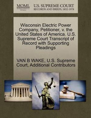Wisconsin Electric Power Company, Petitioner, V. the United States of America. U.S. Supreme Court Transcript of Record with Supporting Pleadings