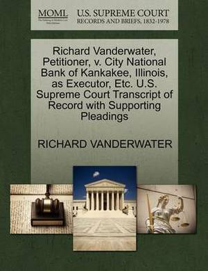 Richard Vanderwater, Petitioner, V. City National Bank of Kankakee, Illinois, as Executor, Etc. U.S. Supreme Court Transcript of Record with Supporting Pleadings