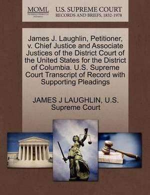 James J. Laughlin, Petitioner, V. Chief Justice and Associate Justices of the District Court of the United States for the District of Columbia. U.S. Supreme Court Transcript of Record with Supporting Pleadings