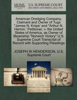American Dredging Company, Claimant and Owner of Tugs  James N. Knipe' and  Arthur N. Herron, ' Petitioner, V. the United States of America, as Owner of Steamship  Norwich Victory  U.S. Supreme Court Transcript of Record with Supporting Pleadings