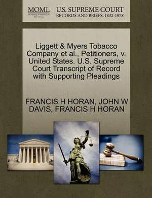 Liggett & Myers Tobacco Company et al., Petitioners, V. United States. U.S. Supreme Court Transcript of Record with Supporting Pleadings