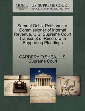 Samuel Ochs, Petitioner, V. Commissioner of Internal Revenue. U.S. Supreme Court Transcript of Record with Supporting Pleadings