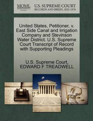 United States, Petitioner, V. East Side Canal and Irrigation Company and Stevinson Water District. U.S. Supreme Court Transcript of Record with Supporting Pleadings