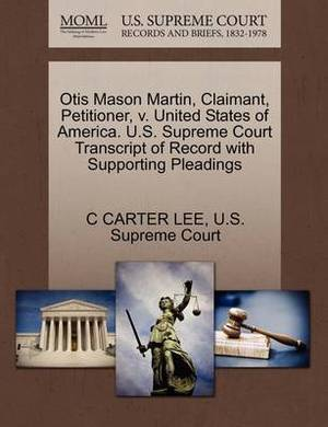 Otis Mason Martin, Claimant, Petitioner, V. United States of America. U.S. Supreme Court Transcript of Record with Supporting Pleadings