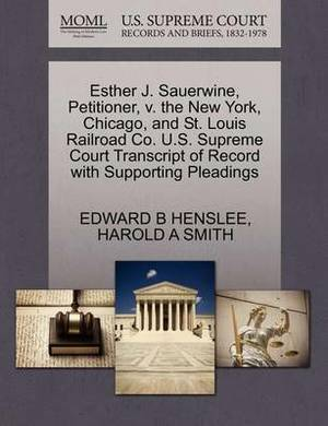Esther J. Sauerwine, Petitioner, V. the New York, Chicago, and St. Louis Railroad Co. U.S. Supreme Court Transcript of Record with Supporting Pleadings