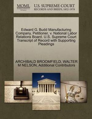 Edward G. Budd Manufacturing Company, Petitioner, V. National Labor Relations Board. U.S. Supreme Court Transcript of Record with Supporting Pleadings