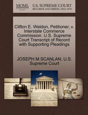 Clifton E. Weldon, Petitioner, V. Interstate Commerce Commission. U.S. Supreme Court Transcript of Record with Supporting Pleadings