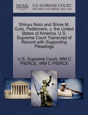 Shinyu Noro and Shoie M. Goto, Petitioners, V. the United States of America. U.S. Supreme Court Transcript of Record with Supporting Pleadings